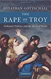 The Rape of Troy: Evolution, Violence, And The World Of Homer - Jonathan Gottschall