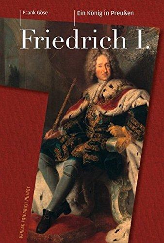 Friedrich I. (1657-1713): Ein König in Preußen (Biografien)