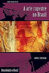A arte rupestre no Brasil (Descobrindo o Brasil) (Portuguese Edition)