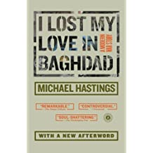 I Lost My Love in Baghdad: A Modern War Story by Michael Hastings (2010-02-16)