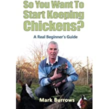 So You Want To Start Keeping Chickens (English Edition)
