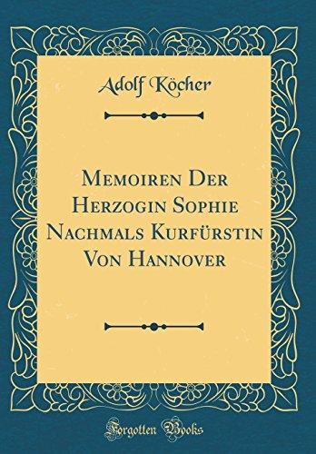 Memoiren Der Herzogin Sophie Nachmals Kurfürstin Von Hannover (Classic Reprint)