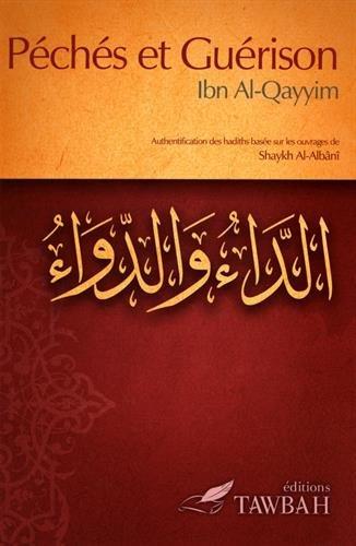 Péchés et guérison : Authentification des hadiths basée sur les ouvrages de shaykh Muhammad Nâsir Ad-Dîn Al-Albânî por Ibn Al-Qayyim