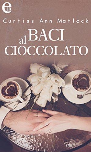 Baci al cioccolato (eLit) di [Matlock, Curtiss ann]