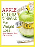 Apple Cider Vinegar For Weight Loss: Real People, Real Experiences (English Edition)