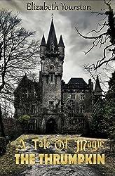 A Tale of Magic: The Thrumpkin: Volume 1