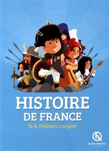 Histoire de France : De la Préhistoire à nos jours por From Quelle Histoire