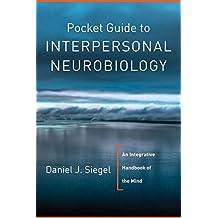 Pocket Guide to Interpersonal Neurobiology: An Integrative Handbook of the Mind (Norton Series on Interpersonal Neurobiology)