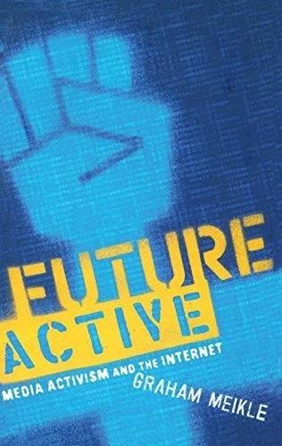 Future Active: Media Activism and the Internet by ...