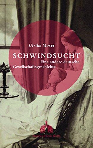 Schwindsucht: Eine andere deutsche Gesellschaftsgeschichte