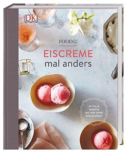 Eiscreme mal anders: 60 tolle Rezepte mit und ohne Eismaschine