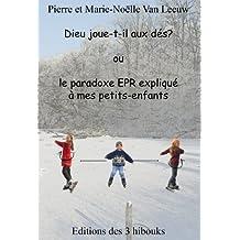 Dieu joue-t-il aux dés? ou le paradoxe EPR expliqué à mes petits-enfants (Les lois de la physique expliquées à mes petits-enfants t. 2) (French Edition)