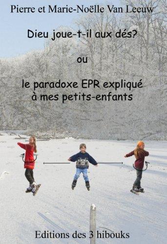 Dieu joue-t-il aux dés? ou le paradoxe EPR expliqué à mes petits-enfants (Les lois de la physique expliquées à mes petits-enfants t. 2)