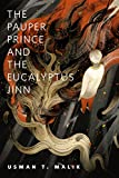 The Pauper Prince and the Eucalyptus Jinn by Usman T. Malik front cover