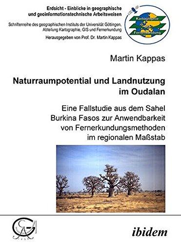 Naturraumpotential und Landnutzung im Oudalan: Eine Fallstudie aus dem Sahel Burkina Fasos zur Anwendbarkeit von Fernerkundungsmethoden im regionalen ... Kartographie, GIS und Fernerkundung)