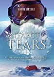 Antarctic Tears: Determination, Adversity, and the Pursuit of a Dream at the Bottom o...