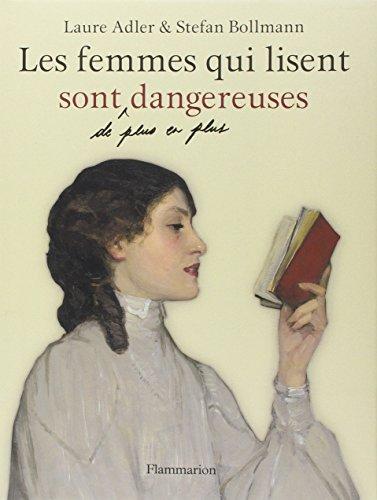 Les femmes qui lisent sont de plus en plus dangereuses par Laure Adler