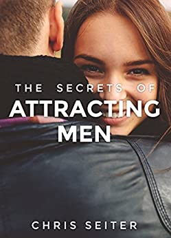 The Secrets of Attracting Men: Instantly Become More Attractive, Get More Attention, and Attract Any Guy You Want - ExBoyfriend Recovery by [Seiter, Chris]