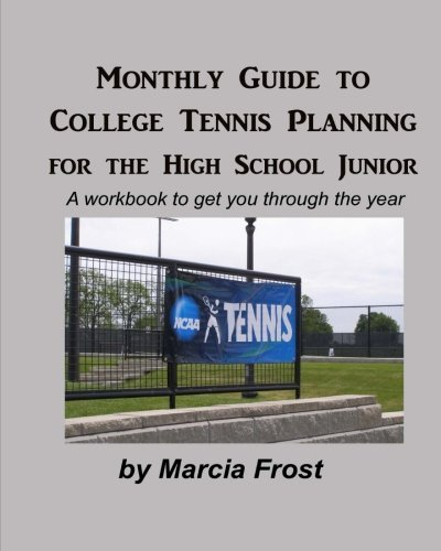 Monthly Guide To College Tennis Planning for the High School Junior by Marcia Frost (2011-01-13)