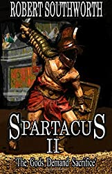 Spartacus II: The Gods Demand Sacrifice (Spartacus Chronicles) by Robert Southworth (2014-09-05)