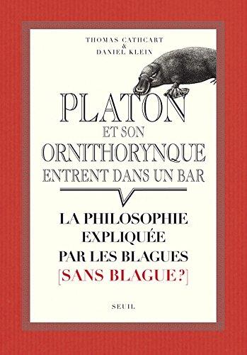 Platon et son ornithorynque entrent dans un bar.... La philosophie expliquée par les blagues (sans b par Thomas Cathcart