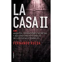 La Casa II: El CNI: Agentes, operaciones secretas y acciones inconfesables de los espías españoles. (No Ficción)