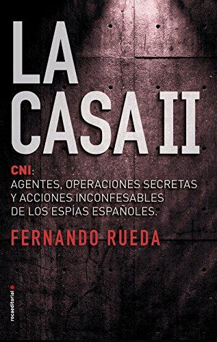 La Casa II: El CNI: Agentes, operaciones secretas y acciones inconfesables de los espías españoles. (No Ficción) por Fernando Rueda