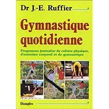Gymnastique quotidienne : Programme journalier de culture physique. d'entretien corporel et de gymnastique de Ruffier. James Edward (1999) Broché