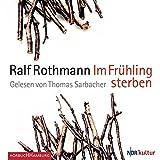 Im Frühling sterben: 6 CDs - Ralf Rothmann