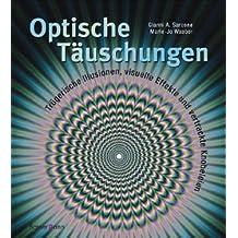Optische Täuschungen: Trügerische Illusionen, visuelle Effekte und vertrackte Knobeleien