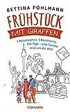 Frühstück mit Giraffen: 7 Reisetaschen, 5 Kontinente, 154 Tage - eine Familie reist um die Welt - Bettina Pohlmann