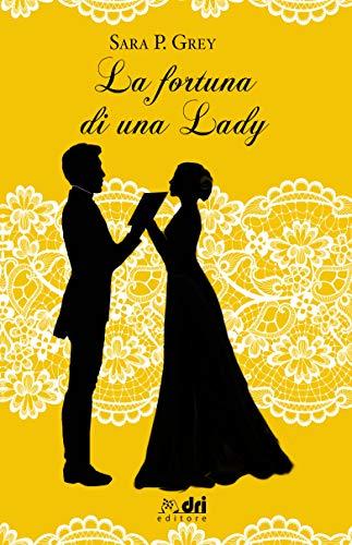 La Fortuna di una Lady (DriEditore Historical Romance) di [P. Grey, Sara]