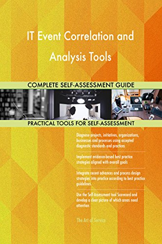 IT Event Correlation and Analysis Tools All-Inclusive Self-Assessment - More than 700 Success Criteria, Instant Visual Insights, Comprehensive Spreadsheet Dashboard, Auto-Prioritized for Quick Results