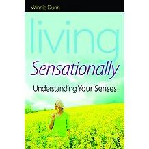 Living Sensationally: Understanding Your Senses (English Edition)