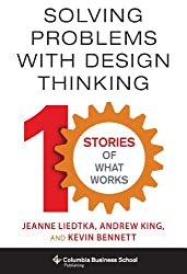 Solving Problems with Design Thinking: Ten Stories of What Works