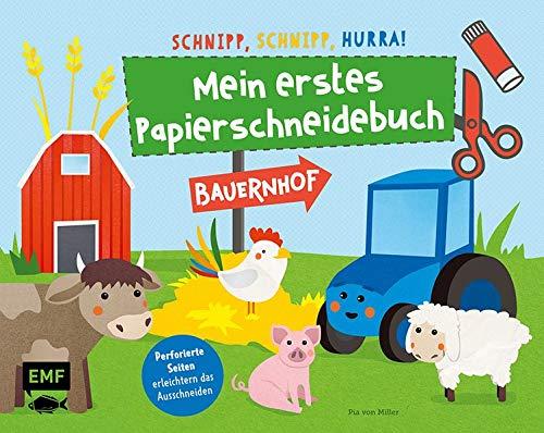 Schnipp, schnipp, hurra! Mein erstes Papierschneidebuch – Bauernhof: Formen ausschneiden und aufkleben – für Kinder ab 3 Jahren