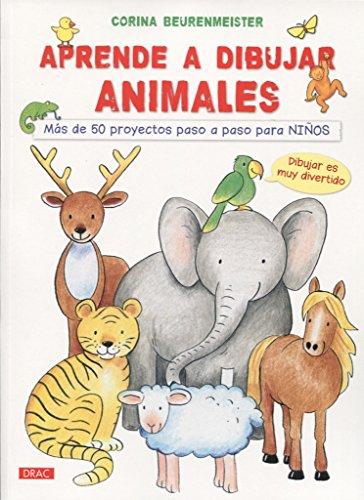 Aprende A Dibujar Animales. Más De 50 Proyectos Paso A Paso Para Niños por Corina Beurenmeister