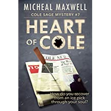 Heart of Cole: Book #7 (2018 Edition) (Cole Sage Mystery Series)