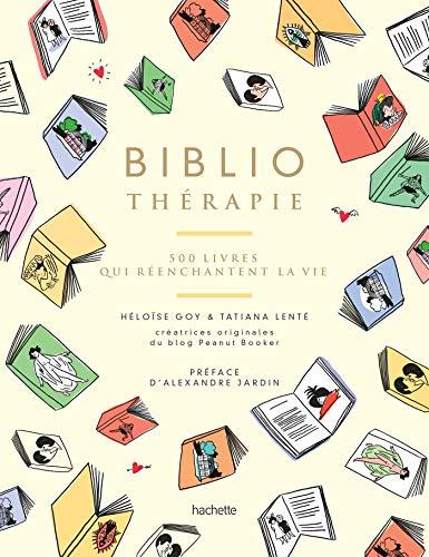 Bibliothérapie: 500 livres qui réenchantent la vie