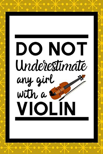 Do Not Underestimate Any Girl With A Violin: Violinist Notebook For All Ladies Who Love The Wonderful Instrument