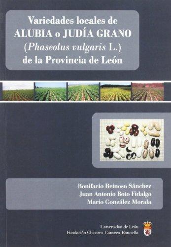 Variedades locales de alubia o judía grano (Phaseolus vulgaris L.) de la Provincia de León por Bonifacio Reinoso Sánchez