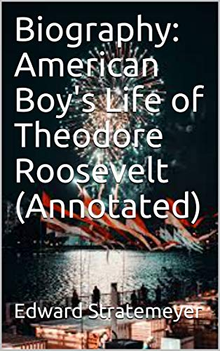 Descargar It Por Utorrent Biography: American Boy's Life of Theodore Roosevelt (Annotated) PDF Gratis 2019