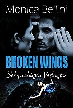 Broken Wings: Sehnsüchtiges Verlangen von [Torberg, Lisa]