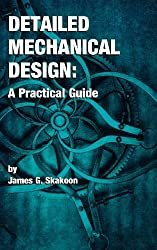 Detailed Mechanical Design: A Practical Guide by James G. Skakoon (2000-01-01)