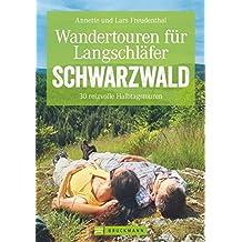 Wandertouren für Langschläfer Schwarzwald: 35 reizvolle Halbtageswanderungen (Erlebnis Wandern)
