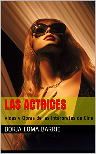 Las Actrices: Vidas y Obras de las Intérpretes de Cine