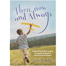 Then, Now and Always: Supporting Children as They Journey Through Grief: A Guide for Practitioners (Winstons Wish)