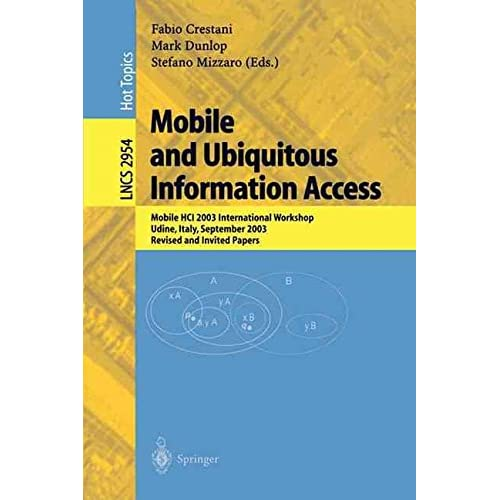 [(Mobile and Ubiquitous Information Access : Mobile HCI 2003 International Workshop, Udine, Italy, September 8, 2003, Revised and Invited Papers)] [Edited by Fabio Crestani ] published on (March, 2004)