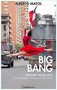 Big bang. Estallido social 2019. Modelo derrumbado - sociedad rota - política inútil par Alberto Mayol