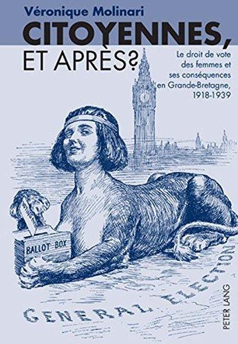 Citoyennes, Et Apres ?: Le Droit de Vote Des Femmes Et Ses Consequences En Grande-Bretagne, 1918-1939 by Veronique Molinari (2008-11-18)